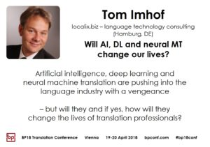 BP18 Translation Conference Tom Imhof Will AI, DL and neural MT change our lives?