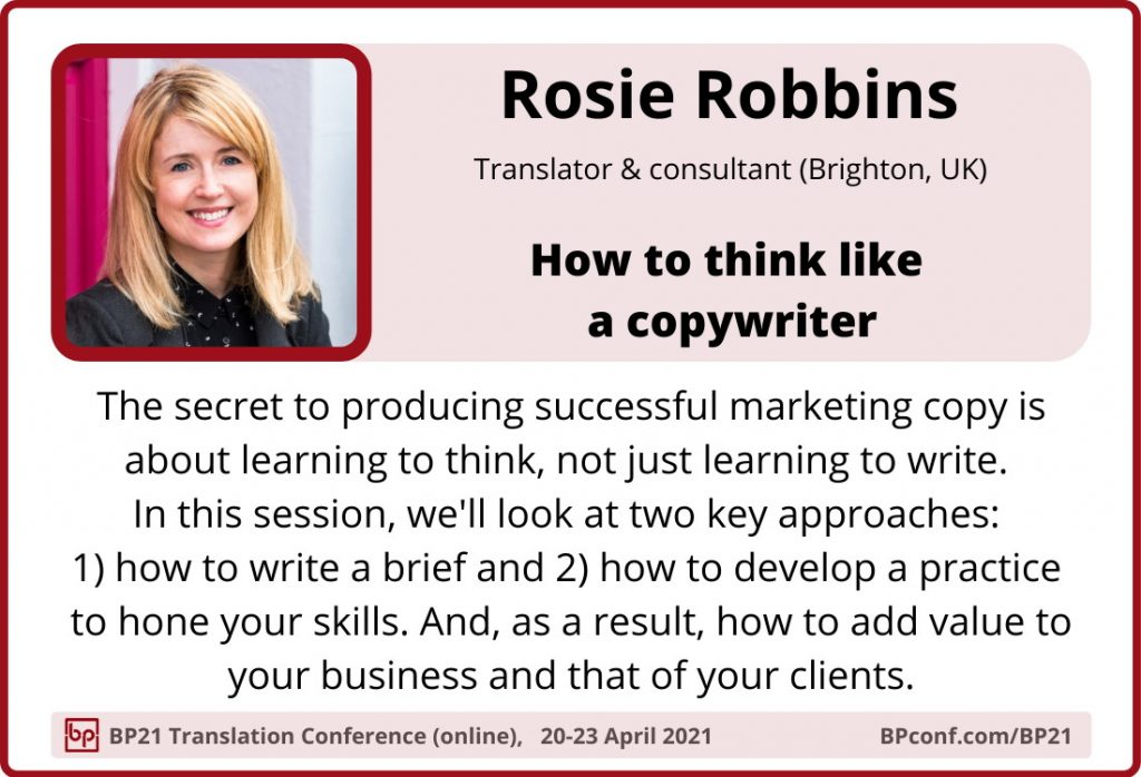 BP21 Translation Conference :: Rosie Robbins :: HOw to think like a copywriter
